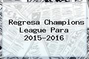 Regresa <b>Champions League</b> Para 2015-<b>2016</b>