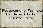 Reguetonero <b>Farruko</b> Es Detenido En Puerto Rico