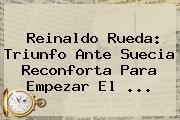 Reinaldo Rueda: Triunfo Ante <b>Suecia</b> Reconforta Para Empezar El ...