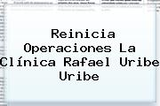 Reinicia Operaciones La Clínica Rafael Uribe Uribe
