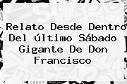 Relato Desde Dentro Del último Sábado Gigante De <b>Don Francisco</b>