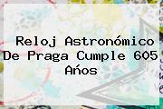 <b>Reloj Astronómico De Praga</b> Cumple 605 Años