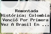 Remontada Histórica: <b>Colombia</b> Venció Por Primera Vez A Brasil En ...