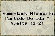 Remontada Nipona En Partido De Ida Y Vuelta (1-2)