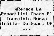 ¡Renace La Pesadilla! Checa El Increíble Nuevo Tráiler De <b>Gears Of</b> <b>...</b>