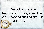 Renato Tapia Recibió Elogios De Los Comentaristas De ESPN En ...
