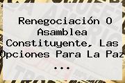 Renegociación O <b>Asamblea Constituyente</b>, Las Opciones Para La Paz ...