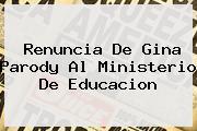 Renuncia De <b>Gina Parody</b> Al Ministerio De Educacion