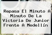Repasa El Minuto A Minuto De La Victoria De <b>Junior</b> Frente A <b>Medellín</b>