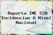 <b>Reporta INE 538 Incidencias A Nivel Nacional</b>