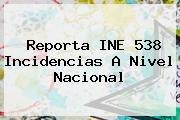 <b>Reporta INE 538 Incidencias A Nivel Nacional</b>