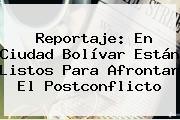 Reportaje: En Ciudad Bolívar Están Listos Para Afrontar El Postconflicto