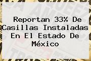 Reportan 33% De Casillas Instaladas En El <b>Estado De México</b>
