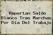 Reportan Saldo Blanco Tras Marchas Por <b>Día Del Trabajo</b>