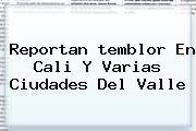 Reportan <b>temblor En Cali</b> Y Varias Ciudades Del Valle