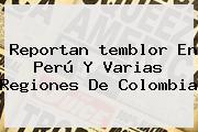 Reportan <b>temblor</b> En Perú Y Varias Regiones De Colombia