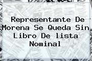Representante De Morena Se Queda Sin Libro De <b>lista Nominal</b>