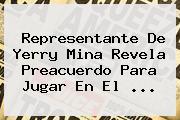 Representante De Yerry Mina Revela Preacuerdo Para Jugar En El ...
