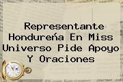 Representante Hondureña En <b>Miss Universo</b> Pide Apoyo Y Oraciones