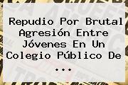 Repudio Por Brutal Agresión Entre Jóvenes En Un Colegio Público De ...