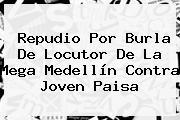Repudio Por Burla De Locutor De La Mega Medellín Contra Joven Paisa