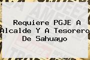 <i>Requiere PGJE A Alcalde Y A Tesorero De Sahuayo</i>