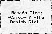 Reseña Cine: ?Carol? Y ?<b>The Danish Girl</b>?