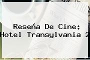 Reseña De Cine: <b>Hotel Transylvania 2</b>