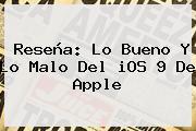 Reseña: Lo Bueno Y Lo Malo Del <b>iOS 9</b> De Apple