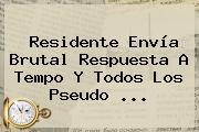 Residente Envía Brutal Respuesta A <b>Tempo</b> Y Todos Los Pseudo ...