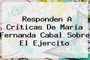 Responden A Criticas De <b>Maria Fernanda Cabal</b> Sobre El Ejercito