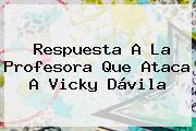 Respuesta A La Profesora Que Ataca A Vicky Dávila