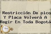 Restricción De <b>pico Y Placa</b> Volverá A Regir En Toda Bogotá