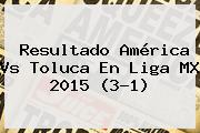 Resultado <b>América Vs Toluca</b> En Liga MX <b>2015</b> (3-1)