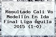 Resultado <b>Cali Vs Medellín</b> En Ida Final Liga Águila 2015 (1-0)