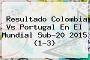 Resultado <b>Colombia Vs Portugal</b> En El Mundial Sub-20 2015 (1-3)