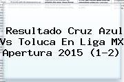 Resultado <b>Cruz Azul Vs Toluca</b> En Liga MX Apertura 2015 (1-2)