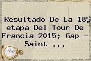 Resultado De La 18ª <b>etapa</b> Del <b>Tour De Francia 2015</b>: Gap - Saint <b>...</b>
