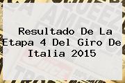 Resultado De La Etapa 4 Del <b>Giro De Italia 2015</b>