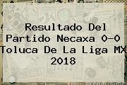 Resultado Del Partido <b>Necaxa</b> 0-0 <b>Toluca</b> De La Liga MX 2018
