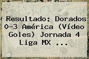 Resultado: <b>Dorados</b> 0-3 <b>América</b> (Vídeo Goles) Jornada 4 Liga MX <b>...</b>