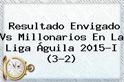 Resultado <b>Envigado Vs Millonarios</b> En La Liga Águila 2015-I (3-2)