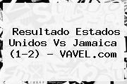Resultado <b>Estados Unidos Vs Jamaica</b> (1-2) - VAVEL.com