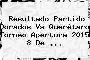 Resultado Partido <b>Dorados Vs Querétaro</b> Torneo Apertura 2015 8 De <b>...</b>