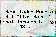 Resultado: <b>Puebla</b> 4-1 <b>Atlas</b> Hora Y Canal Jornada 5 Liga MX <b>...</b>