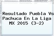 Resultado <b>Puebla Vs Pachuca</b> En La Liga MX 2015 (3-2)