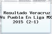 Resultado <b>Veracruz Vs Puebla</b> En Liga MX 2015 (2-1)