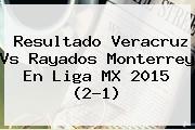 Resultado <b>Veracruz Vs</b> Rayados <b>Monterrey</b> En Liga MX 2015 (2-1)