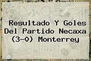 Resultado Y Goles Del Partido <b>Necaxa</b> (3-0) <b>Monterrey</b>