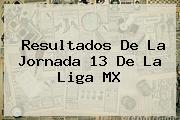 Resultados De La Jornada 13 De La <b>Liga MX</b>